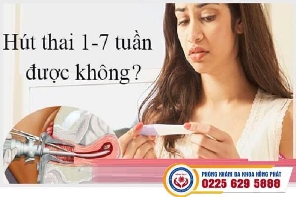 Hút thai từ 1 đến 7 tuần có ảnh hưởng gì không?